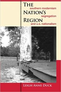 The Nation's Region: Southern Modernism, Segregation, and U.S. Nationalism